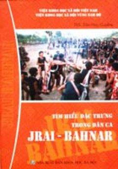 Tìm hiểu đặc trưng trong dân ca JRAI - BAHNAR