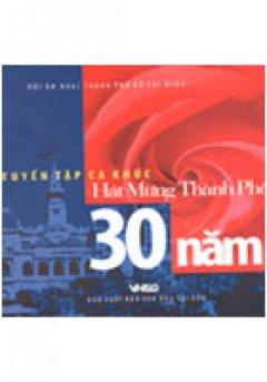 Tuyển Tập Ca Khúc Hát Mừng Thành Phố 30 Năm