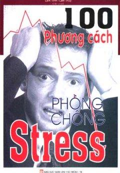 100 Phương Cách Phòng Chống Stress - Tái bản 03/06/2006