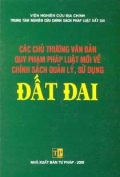 Các Chủ Trương Văn Bản Quy Phạm Pháp Luật Mới Về Chính Sách Quản Lý, Sử Dụng Đất Đai