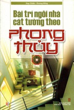 Bài Trí Ngôi Nhà Cát Tường Theo Phong Thủy - Tái bản 2009