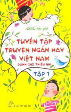 Tuyển Tập Truyện Ngắn Hay Việt Nam Dành Cho Thiếu Nhi - Tập 1
