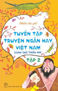 Tuyển Tập Truyện Ngắn Hay Việt Nam Dành Cho Thiếu Nhi - Tập 2