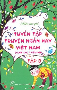 Tuyển Tập Truyện Ngắn Hay Việt Nam Dành Cho Thiếu Nhi - Tập 3