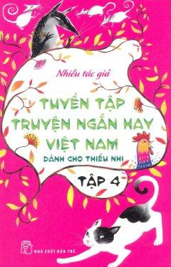 Tuyển Tập Truyện Ngắn Hay Việt Nam Dành Cho Thiếu Nhi - Tập 4