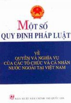 Một số quy định pháp luật về quyền và nghĩa vụ của các tổ chức và cá nhân nước ngoài tại Việt Nam