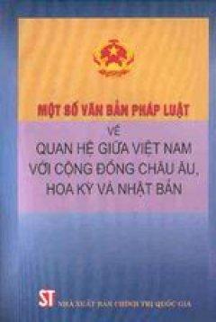 Một số Văn bản pháp luật về Quan hệ giữa Việt Nam với cộng đồng Châu Âu, Hoa Kỳ và Nhật Bản