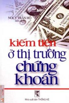 Kiếm Tiền Ở Thị Trường Chứng Khoán - Tái bản 06/2007