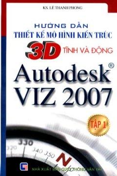Hướng Dẫn Thiết Kế Mô Hình Kiến Trúc 3D Tĩnh Và Động Autodesk VIZ 2007 - Tập 1
