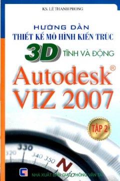 Hướng Dẫn Thiết Kế Mô Hình Kiến Trúc 3D Tĩnh Và Động Autodesk VIZ 2007 - Tập 2