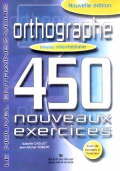 Orthographe 450 Nouveaux Exercices - Niveau Intermédiaire