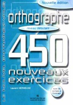 Orthographe 450 Nouveaux Excercices - Niveau Débutant