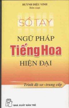 Sổ Tay Ngữ Pháp Tiếng Hoa Hiện Đại Sơ- Trung Cấp
