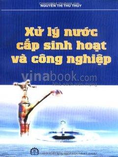 Xử Lý Nước Cấp Sinh Hoạt Và Công Nghiệp - Tái bản 08/08/2008
