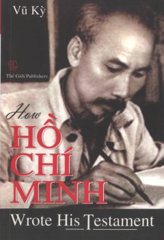 How Ho Chi Minh wrote his testament (Bac Ho viet di chuc- A)