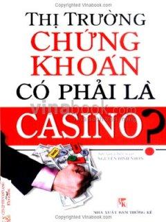 Thị Trường Chứng Khoán Có Phải Là Casino?