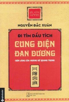 Góc Nhìn Sử Việt - Đi Tìm Dấu Tích Cung Điện Đan Dương