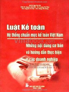 Luật Kế Toán - Hệ Thống Chuẩn Mực Kế Toán Việt Nam - Những Nội Dung Cơ Bản Và Hướng Dẫn Thực Hiện Ở Các Doanh Nghiệp