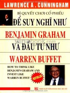 Bí Quyết Chơi Cổ Phiếu - Để Suy Nghĩ Như Benjamin Graham Và Đầu Tư Như Warren Buffett