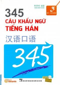 345 Câu Khẩu Ngữ Tiếng Hán - Tập 3 (Kèm 1 CD)