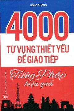4000 Từ Vựng Thiết Yếu Để Giao Tiếp Tiếng Pháp Hiệu Quả
