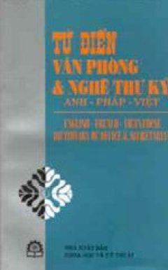 Từ điển văn phòng và nghề thư ký Anh- Pháp- Việt