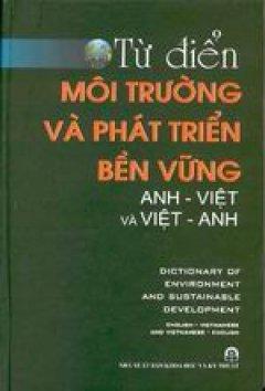 Từ điển môi trường và phát triển bền vững Anh - Việt và Việt - Anh