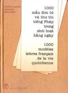1000 mẫu đơn từ và thư tín tiếng Pháp trong sinh hoạt hằng ngày