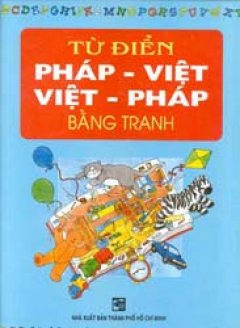 Từ điển Việt - Pháp , Pháp - Việt bằng tranh