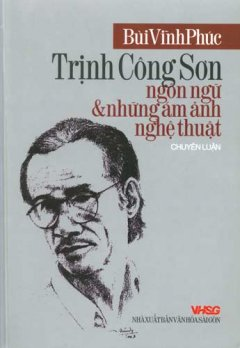 Trịnh Công Sơn - Ngôn Ngữ Và Những Ám Ảnh Nghệ Thuật - Tái bản 03/08/2008