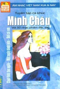 Tuyển Tập Ca Khúc Minh Châu Với 50 Nhạc Phẩm Đặc Sắc - Âm Nhạc Việt Nam Xưa & Nay (Tặng Kèm Đĩa CD MP3)