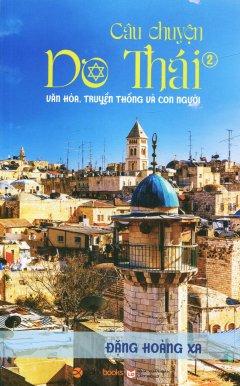 Câu Chuyện Do Thái - Tập 2: Văn Hóa, Truyền Thống Và Con Người