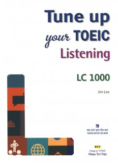 Tune Up Your TOEIC Listening - LC 1000 (Kèm 1 CD)