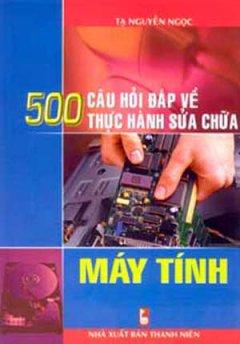 500 Câu Hỏi Đáp Về Thực Hành Sửa Chữa Máy Tính