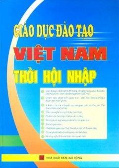 Giáo Dục Đào Tạo Việt Nam Thời Hội Nhập