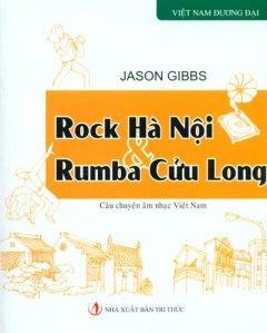 Rock Hà Nội Và Rumba Cửu Long - Câu Chuyện Âm Nhạc Việt Nam