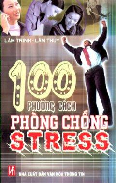 100 Phương Cách Phòng Chống Stress - Tái bản 03/08/2008