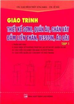 Giáo Trình Thiết Kế Sơ Mi, Quần Âu, Chân Váy Đầm Liền Thân, Veston, Áo Dài - Tập 1