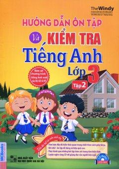Hướng Dẫn Ôn Tập Và Kiểm Tra Tiếng Anh Lớp 3 - Tập 2 (Kèm 1 CD)
