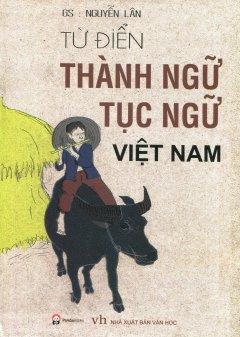 Từ Điển Thành Ngữ - Tục Ngữ Việt Nam (Bìa Cứng)