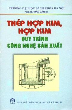 Thép Hợp Kim, Hợp Kim - Quy Trình Công Nghệ Sản Xuất