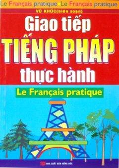Giao Tiếp Tiếng Pháp Thực Hành - Le Francais Pratique