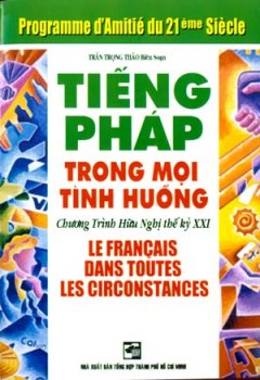 Tiếng Pháp Trong Mọi Tình Huống - Chương Trình Hữu Nghị Thế Kỷ XXI