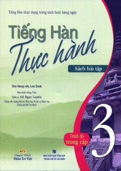 Tiếng Hàn Thực Hành 3 - Trình Độ Trung Cấp (Sách Bài Tập)