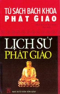 Tủ Sách Bách Khoa Phật Giáo - Lịch Sử Phật Giáo