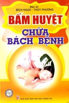 Bấm Huyệt Chữa Bách Bệnh - Tái bản 11/08/2008