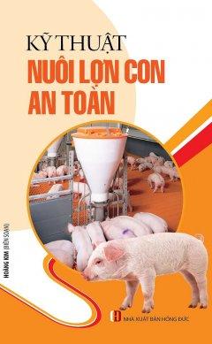 Kỹ Thuật Nuôi Lợn Con An Toàn