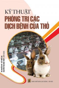 Kỹ Thuật Phòng Trị Các Dịch Bệnh Của Thỏ