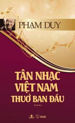 Tân Nhạc Việt Nam Thuở Ban Đầu (Tái Bản 2017)