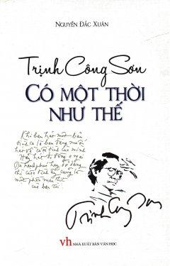 Trịnh Công Sơn - Có Một Thời Như Thế